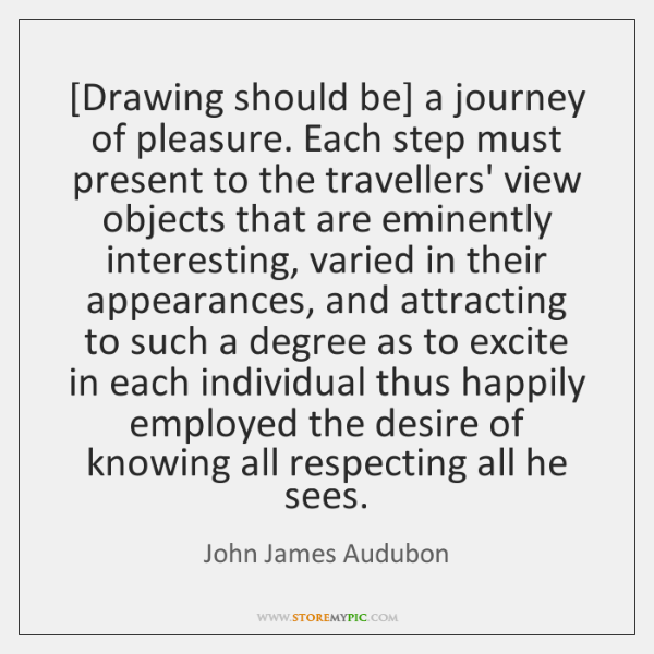 [Drawing should be] a journey of pleasure. Each step must present to ...