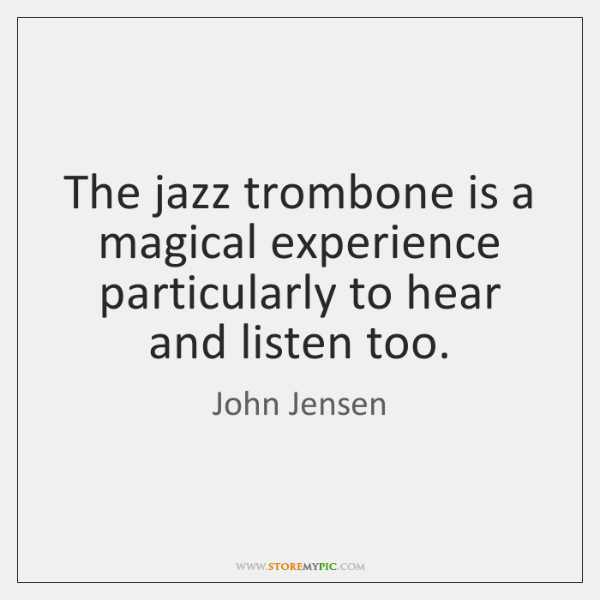 The jazz trombone is a magical experience particularly to hear and listen ...