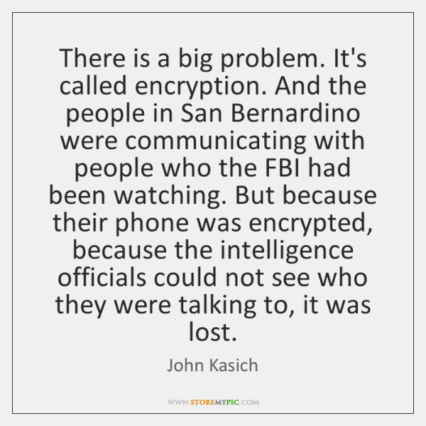 There is a big problem. It's called encryption. And the people in ...