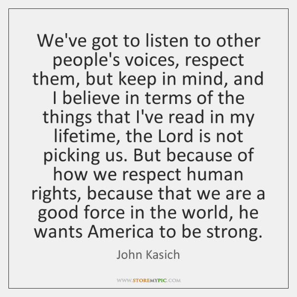 We've got to listen to other people's voices, respect them, but keep ...