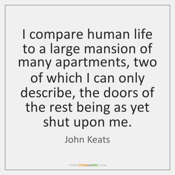 I compare human life to a large mansion of many apartments, two ...