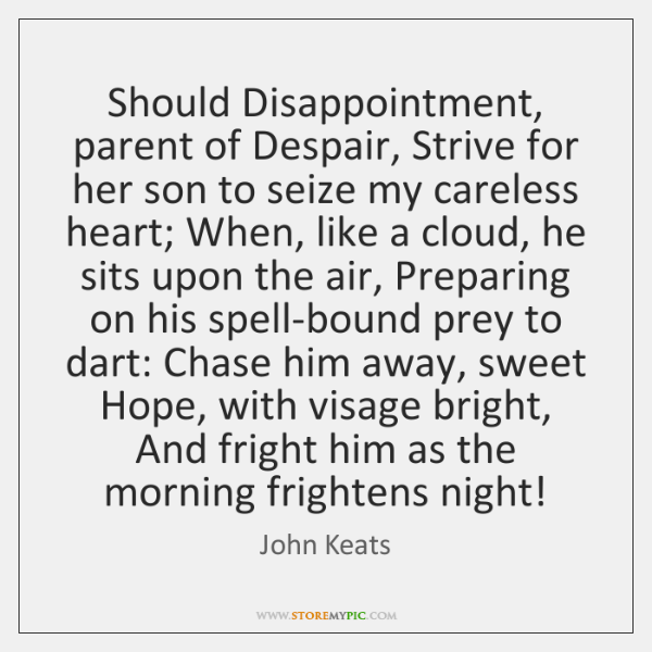 Should Disappointment, parent of Despair, Strive for her son to seize my ...