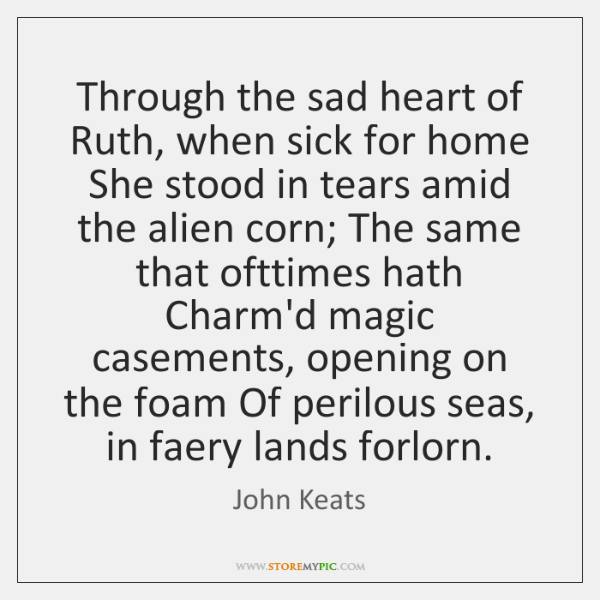 Through the sad heart of Ruth, when sick for home She stood ...