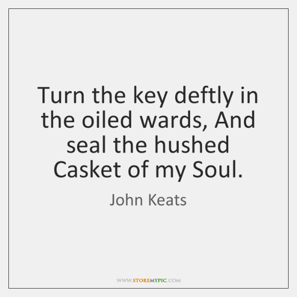 Turn the key deftly in the oiled wards, And seal the hushed ...