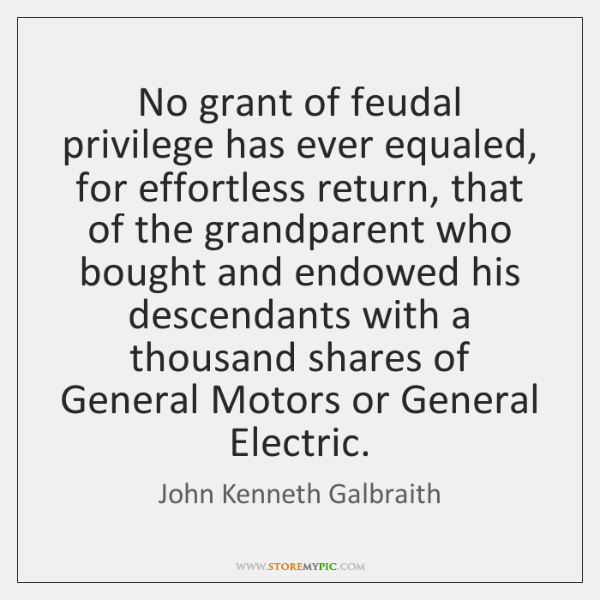 No grant of feudal privilege has ever equaled, for effortless return, that ...