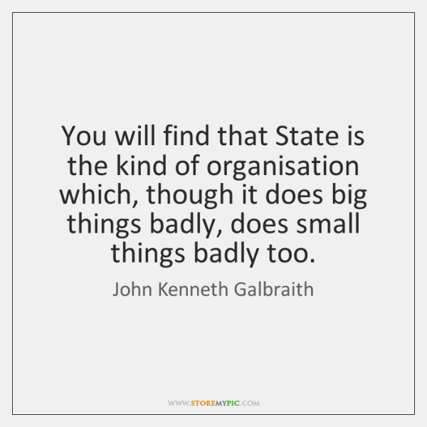 You will find that State is the kind of organisation which, though ...