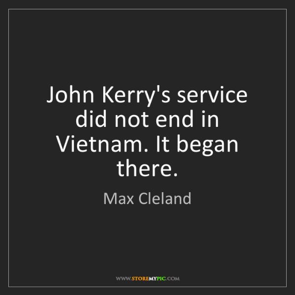 Max Cleland: John Kerry's service did not end in Vietnam. It began...