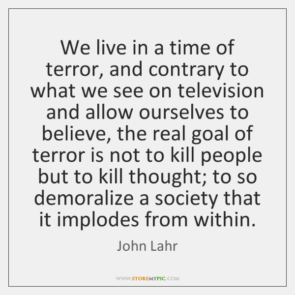 We live in a time of terror, and contrary to what we ...