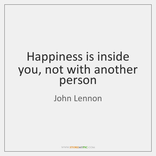 Happiness is inside you, not with another person