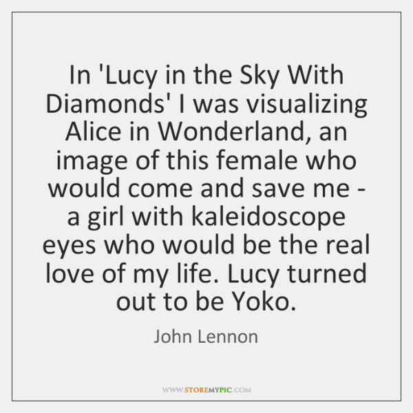 In 'Lucy in the Sky With Diamonds' I was visualizing Alice in ...