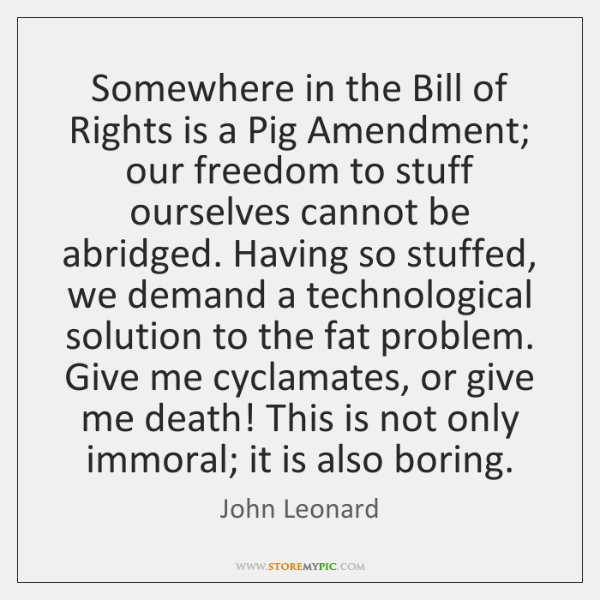 Somewhere in the Bill of Rights is a Pig Amendment; our freedom ...