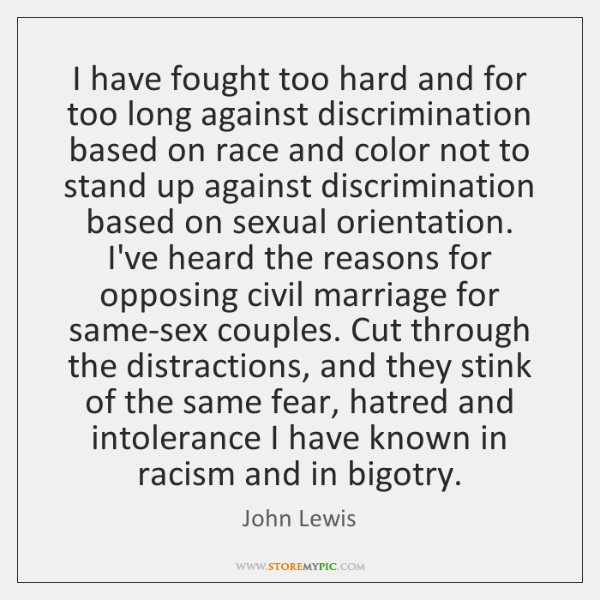 I have fought too hard and for too long against discrimination based ...