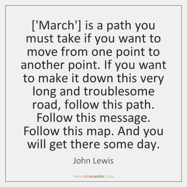 ['March'] is a path you must take if you want to move ...