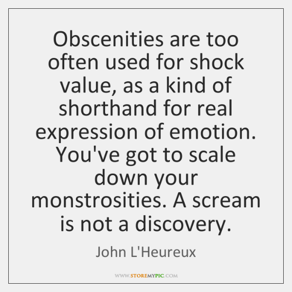 Obscenities are too often used for shock value, as a kind of ...