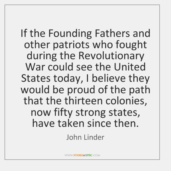 If the Founding Fathers and other patriots who fought during the Revolutionary ...