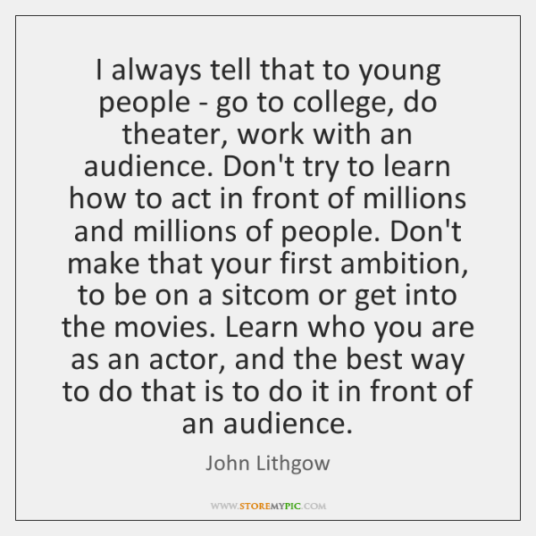 I always tell that to young people - go to college, do ...