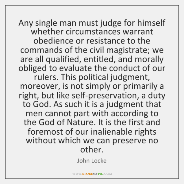 Any single man must judge for himself whether circumstances warrant obedience or ...