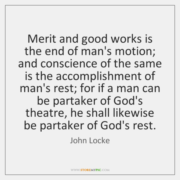 Merit and good works is the end of man's motion; and conscience ...