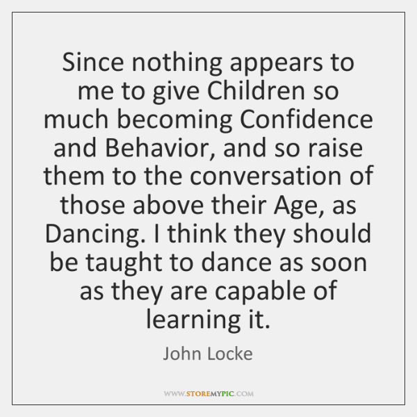 Since nothing appears to me to give Children so much becoming Confidence ...