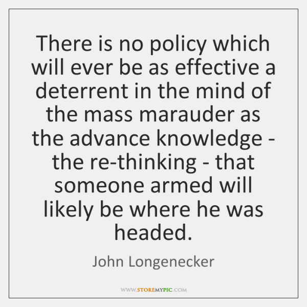 There is no policy which will ever be as effective a deterrent ...