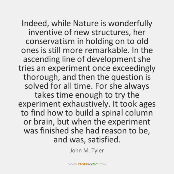 Indeed, while Nature is wonderfully inventive of new structures, her conservatism in ...