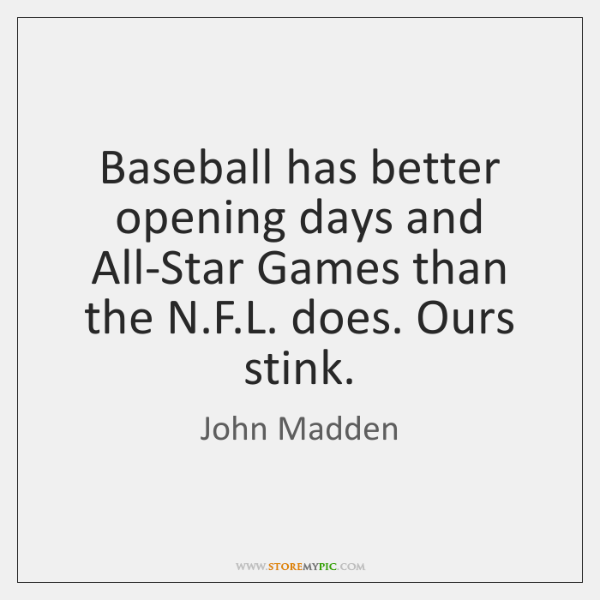 Baseball has better opening days and All-Star Games than the N.F....