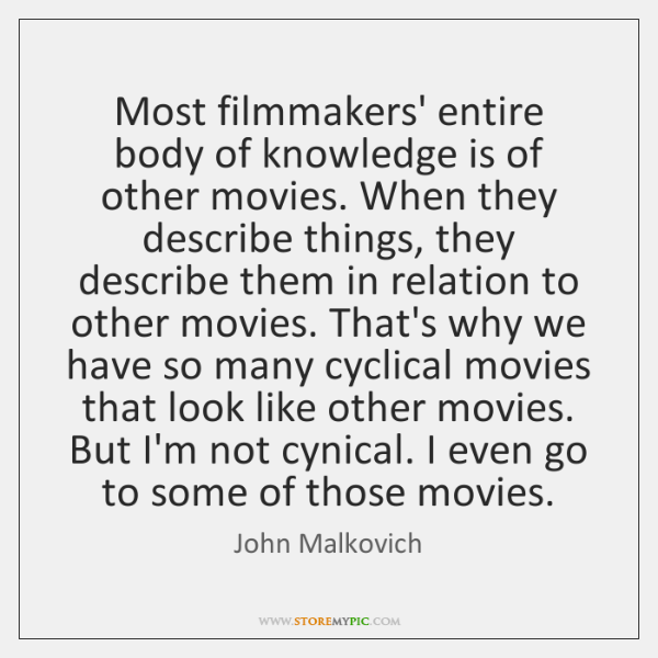 Most filmmakers' entire body of knowledge is of other movies. When they ...
