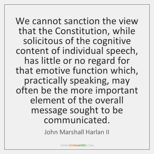 We cannot sanction the view that the Constitution, while solicitous of the ...