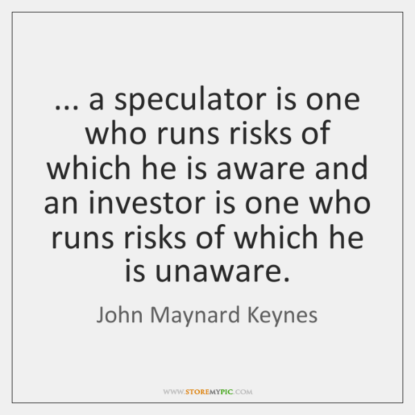 ... a speculator is one who runs risks of which he is aware ...