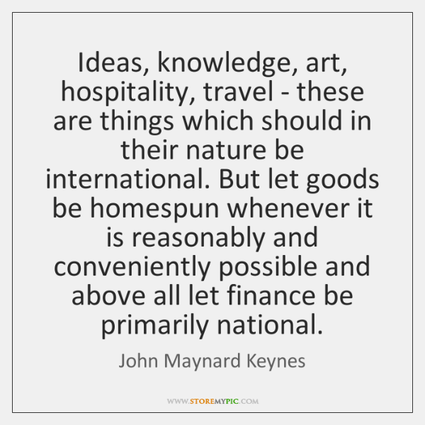 Ideas, knowledge, art, hospitality, travel - these are things which should in ...