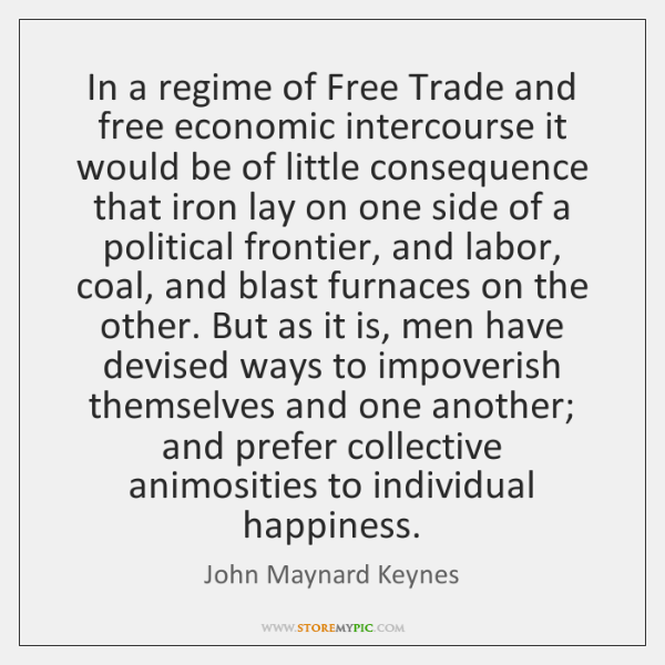 In a regime of Free Trade and free economic intercourse it would ...