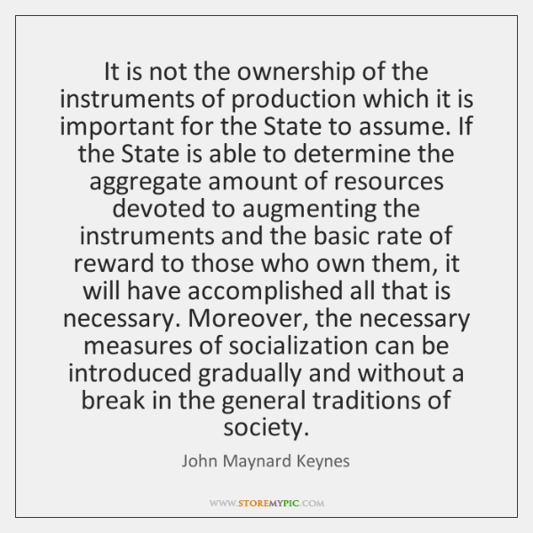 It is not the ownership of the instruments of production which it ...