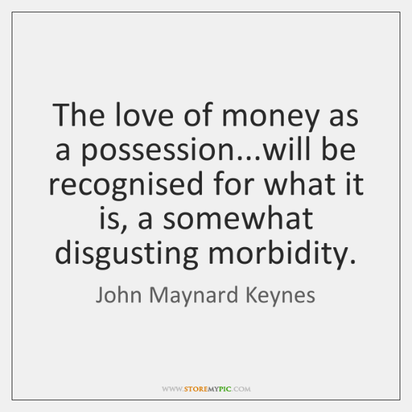 The love of money as a possession...will be recognised for what ...