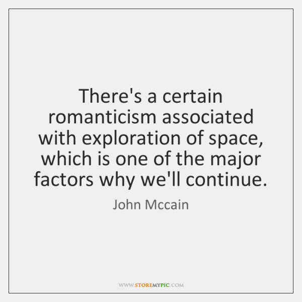 There's a certain romanticism associated with exploration of space, which is one ...
