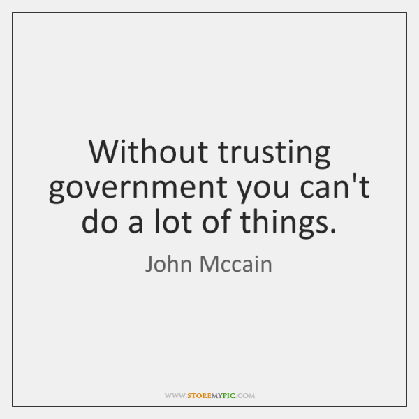 Without trusting government you can't do a lot of things.