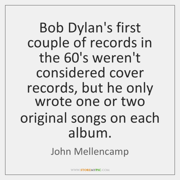 Bob Dylan's first couple of records in the 60's weren't considered cover ...