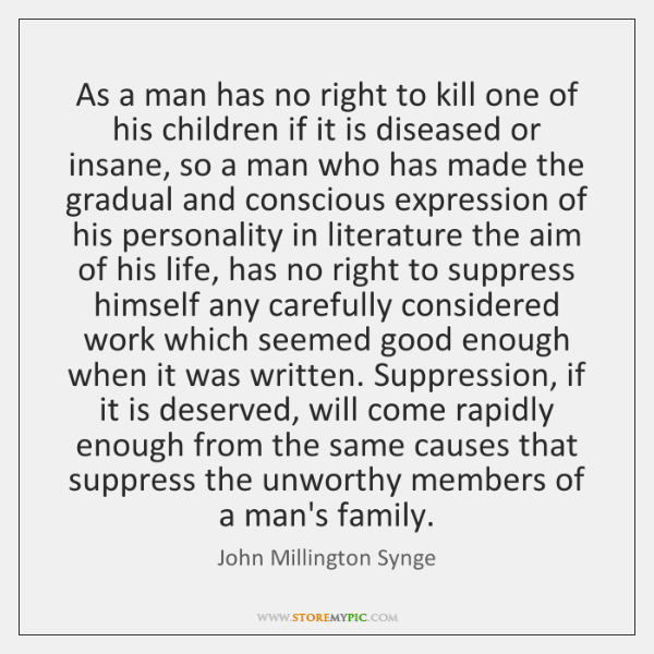 As a man has no right to kill one of his children ...