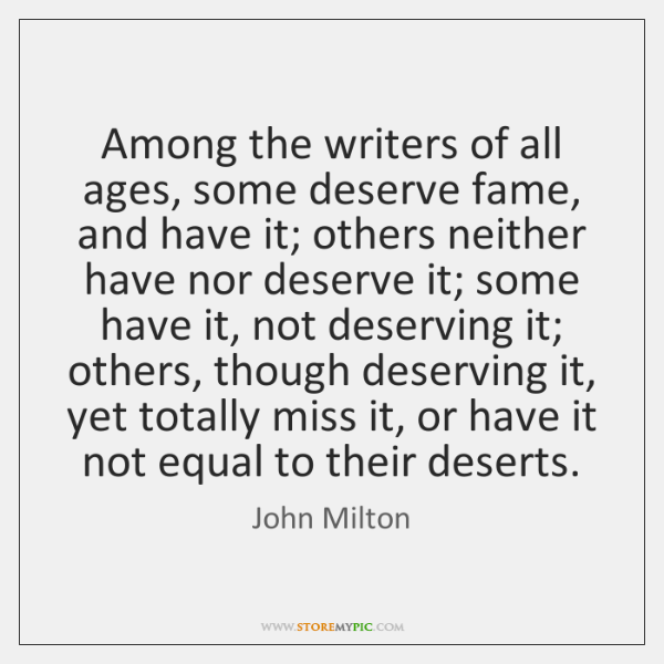 Among the writers of all ages, some deserve fame, and have it; ...