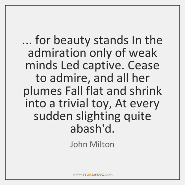 ... for beauty stands In the admiration only of weak minds Led captive. ...