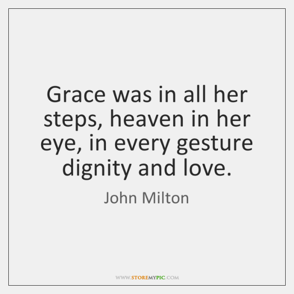 Grace was in all her steps, heaven in her eye, in every ...