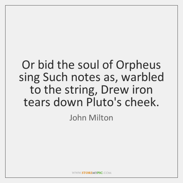 Or bid the soul of Orpheus sing Such notes as, warbled to ...
