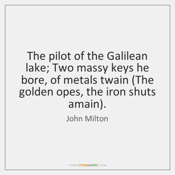 The pilot of the Galilean lake; Two massy keys he bore, of ...