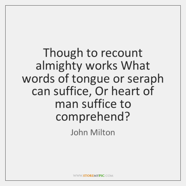 Though to recount almighty works What words of tongue or seraph can ...