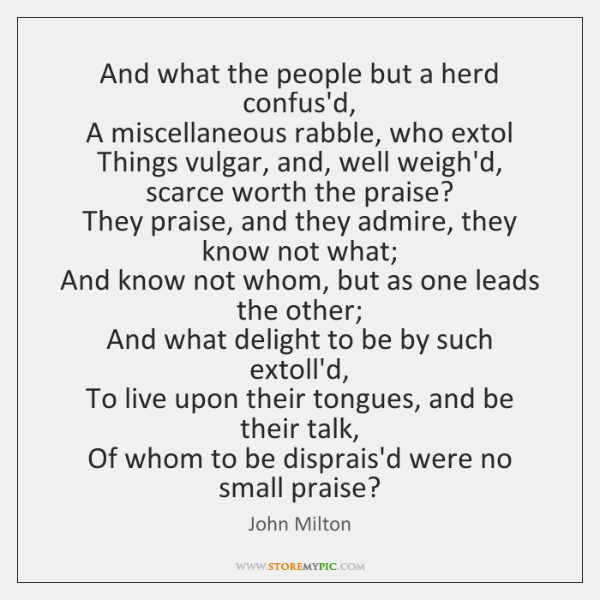 And what the people but a herd confus'd,  A miscellaneous rabble, who ...