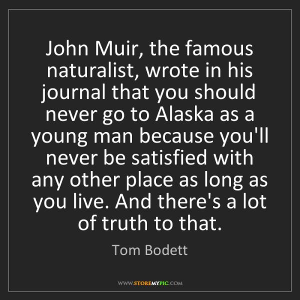 Tom Bodett: John Muir, the famous naturalist, wrote in his journal...