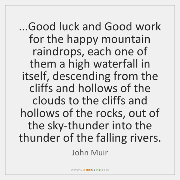 ...Good luck and Good work for the happy mountain raindrops, each one ...