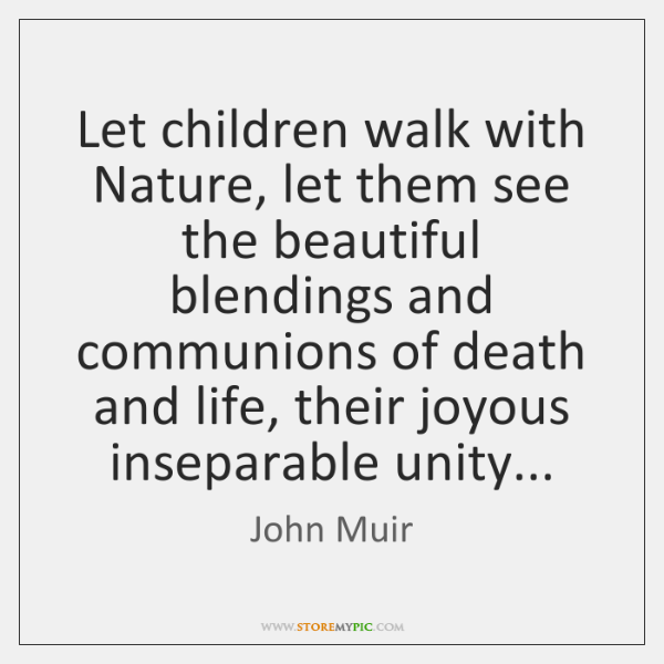 Let children walk with Nature, let them see the beautiful blendings and ...