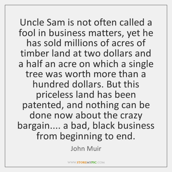Uncle Sam is not often called a fool in business matters, yet ...