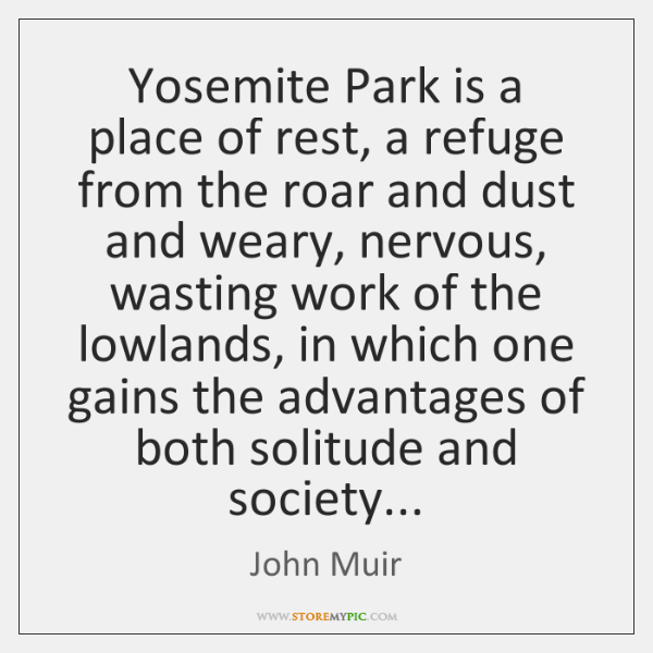 Yosemite Park is a place of rest, a refuge from the roar ...