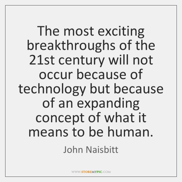 The most exciting breakthroughs of the 21st century will not occur because ...
